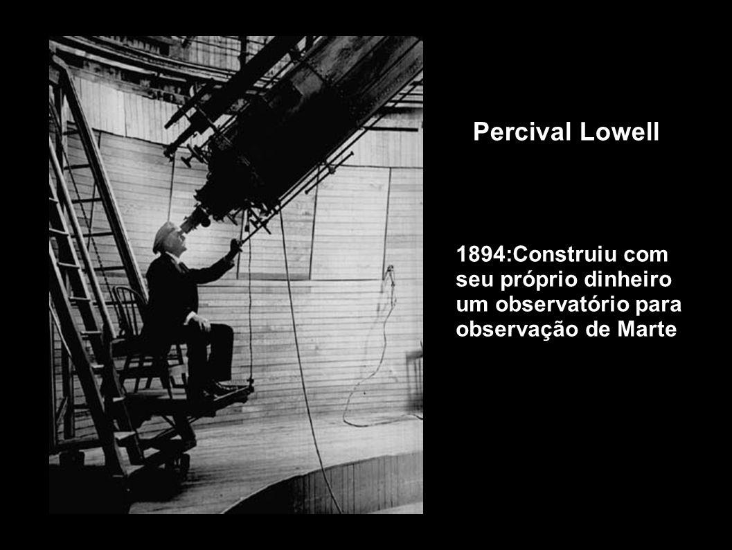 Percival Lowell 1894:Construiu com seu próprio dinheiro um observatório para observação de Marte 24