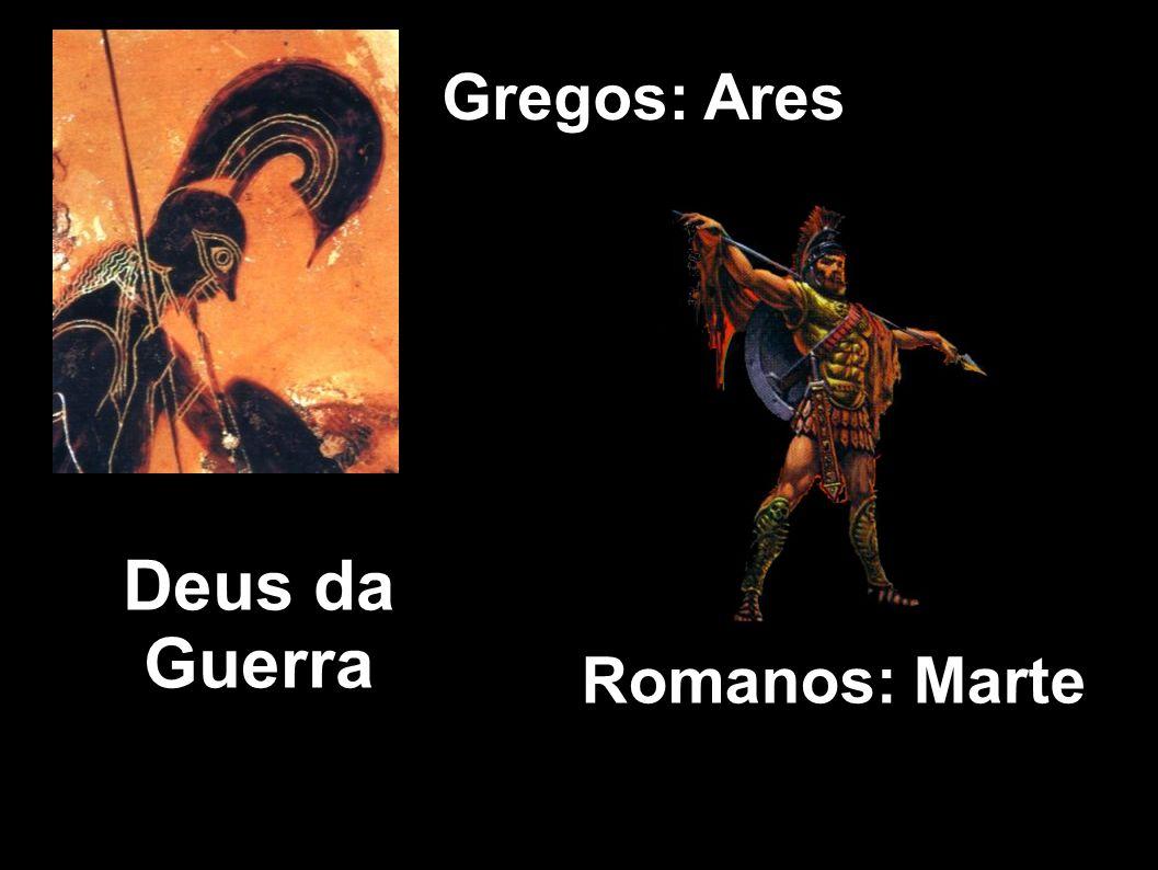 Gregos: Ares Deus da Guerra Romanos: Marte 8