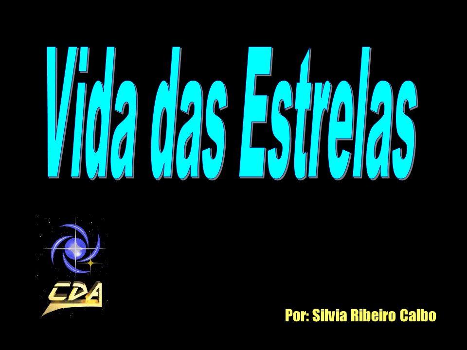 Vida das Estrelas Por: Silvia Ribeiro Calbo