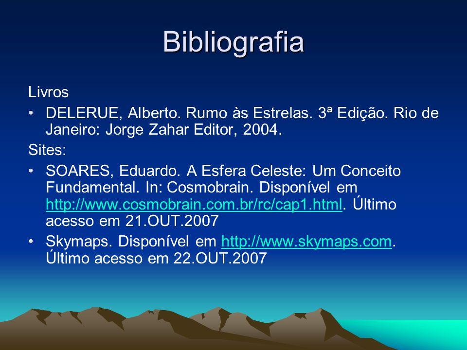 Bibliografia Livros. DELERUE, Alberto. Rumo às Estrelas. 3ª Edição. Rio de Janeiro: Jorge Zahar Editor, 2004.