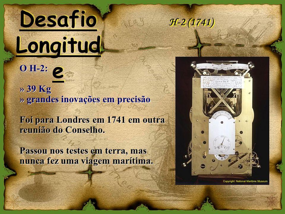 Desafio Longitude H-2 (1741) O H-2: 39 Kg
