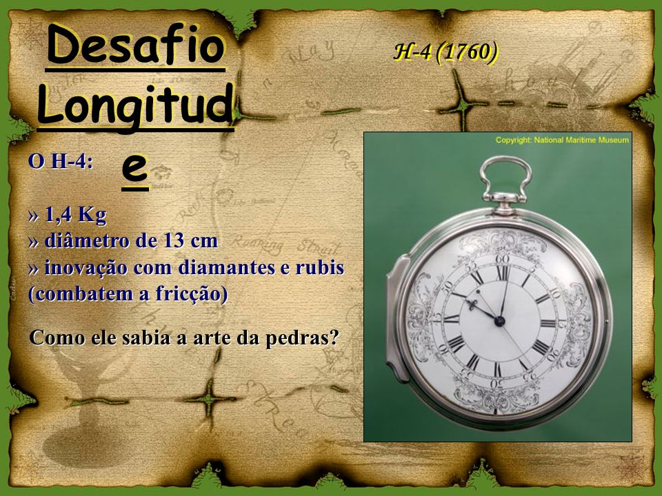 Desafio Longitude H-4 (1760) O H-4: 1,4 Kg diâmetro de 13 cm