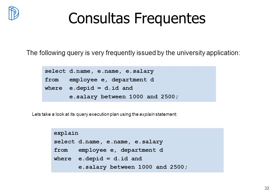 Consultas Frequentes The following query is very frequently issued by the university application: select d.name, e.name, e.salary.
