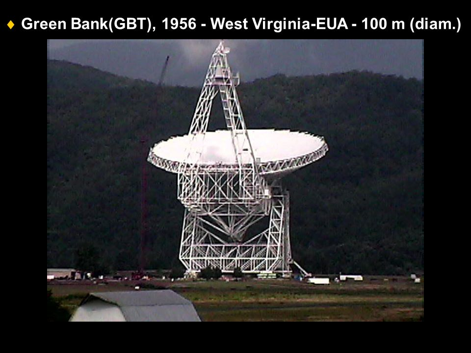  Green Bank(GBT), 1956 - West Virginia-EUA - 100 m (diam.)