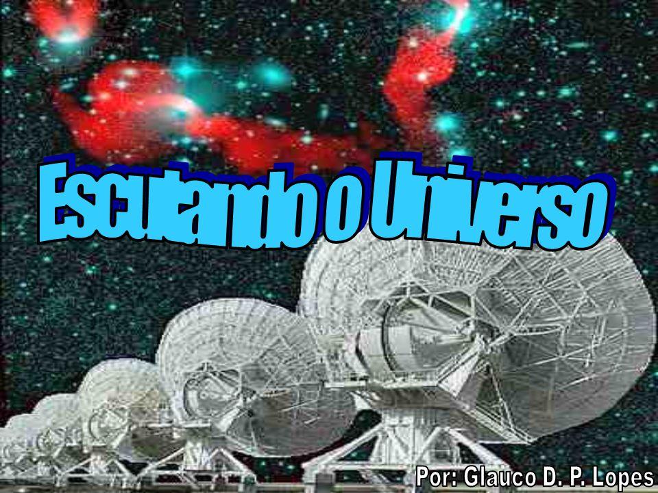 Escutando o Universo Por: Glauco D. P. Lopes
