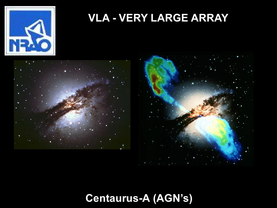 VLA - VERY LARGE ARRAY Centaurus-A (AGN's)