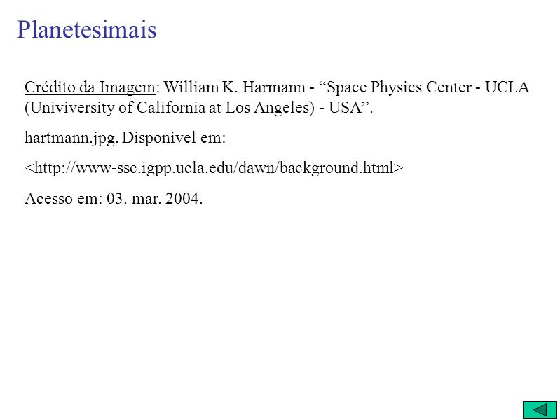 Planetesimais Crédito da Imagem: William K. Harmann - Space Physics Center - UCLA (Univiversity of California at Los Angeles) - USA .