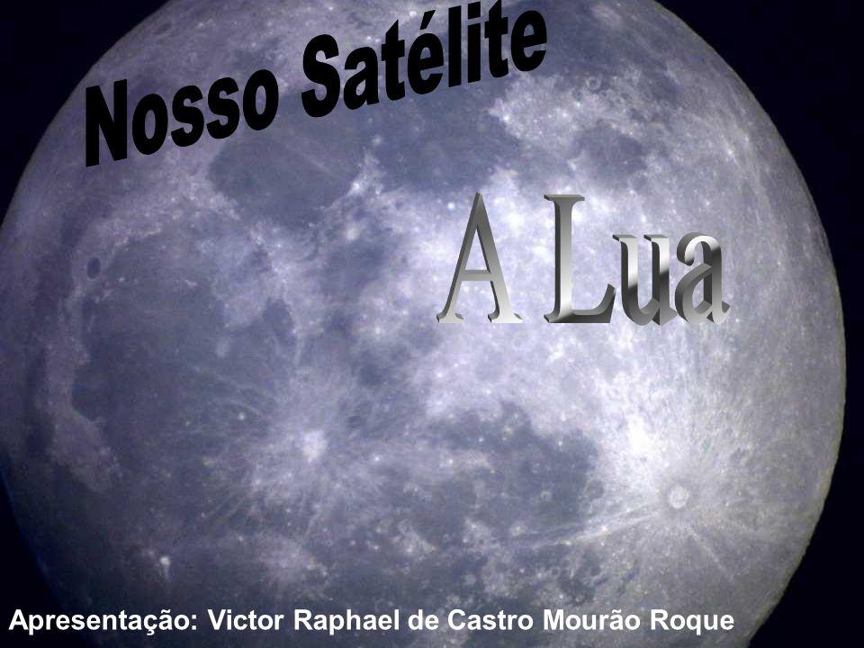 Nosso Satélite A Lua Apresentação: Victor Raphael de Castro Mourão Roque