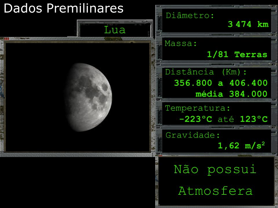 Não possui Atmosfera Dados Premilinares Lua Diâmetro: 3 474 km Massa: