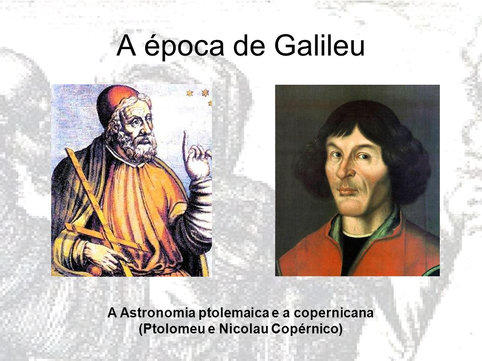 A Astronomia ptolemaica e a copernicana (Ptolomeu e Nicolau Copérnico)