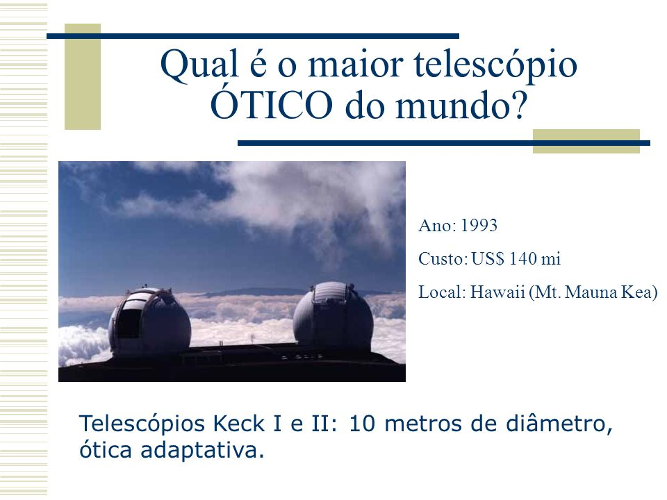 Qual é o maior telescópio ÓTICO do mundo