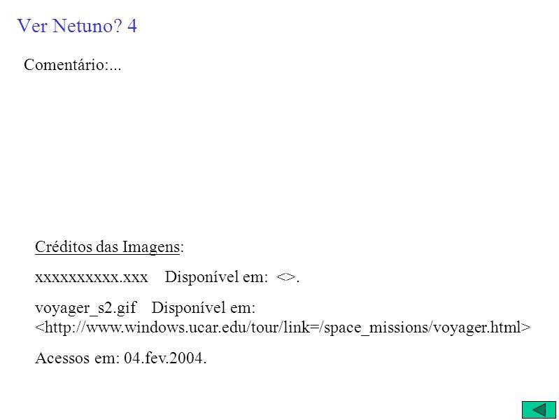 Ver Netuno 4 Comentário:... Créditos das Imagens: