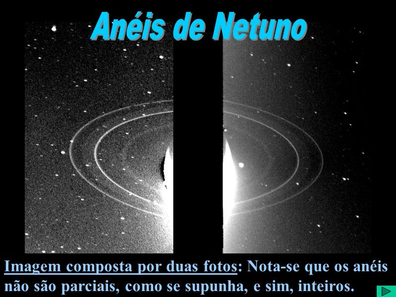 Anéis de Netuno Imagem composta por duas fotos: Nota-se que os anéis não são parciais, como se supunha, e sim, inteiros.