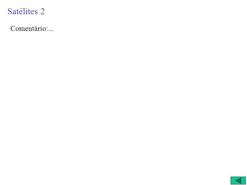 Satélites 2 Comentário:...