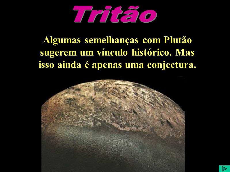 Tritão Algumas semelhanças com Plutão sugerem um vínculo histórico.
