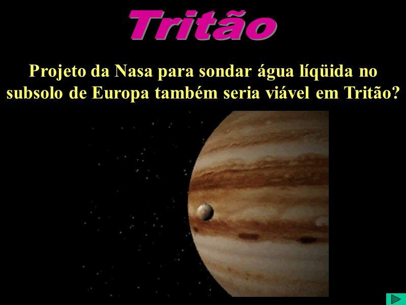 Tritão Projeto da Nasa para sondar água líqüida no subsolo de Europa também seria viável em Tritão
