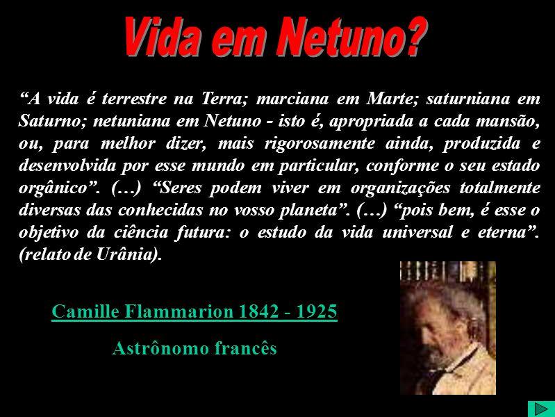 Vida em Netuno Camille Flammarion 1842 - 1925 Astrônomo francês