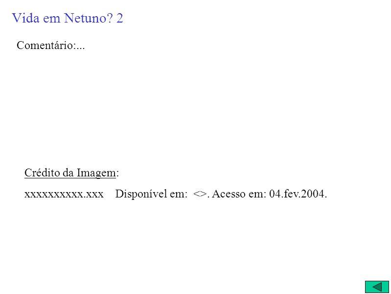 Vida em Netuno 2 Comentário:... Crédito da Imagem: