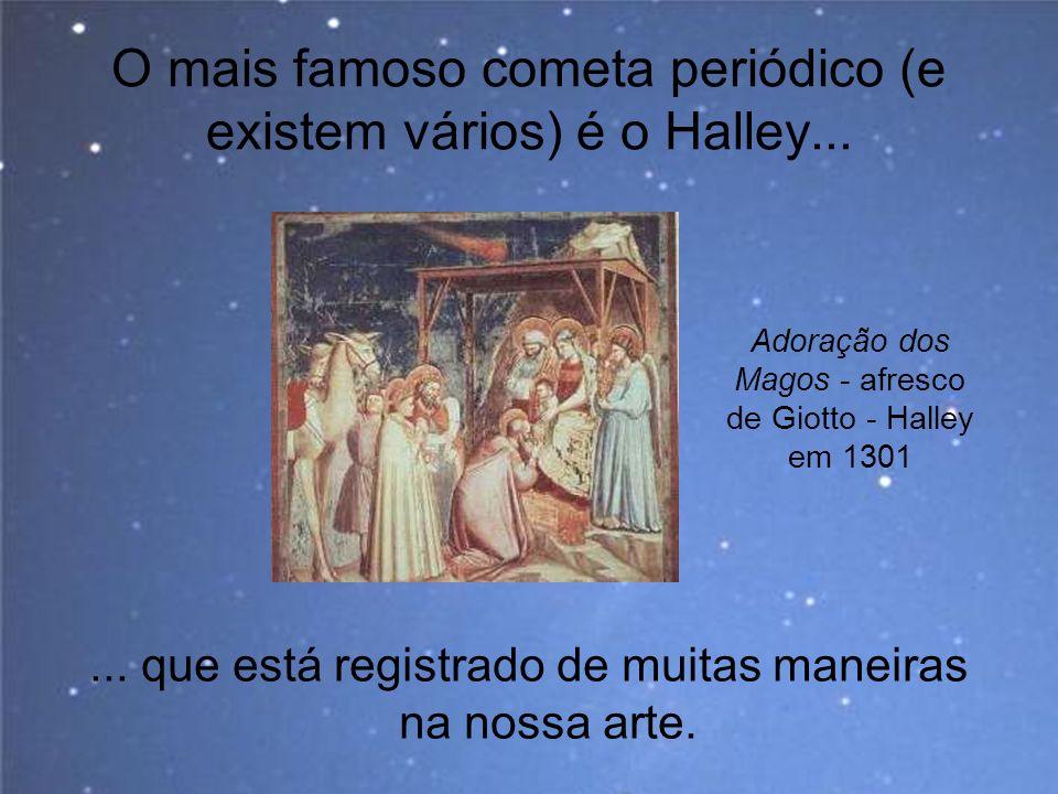 O mais famoso cometa periódico (e existem vários) é o Halley...
