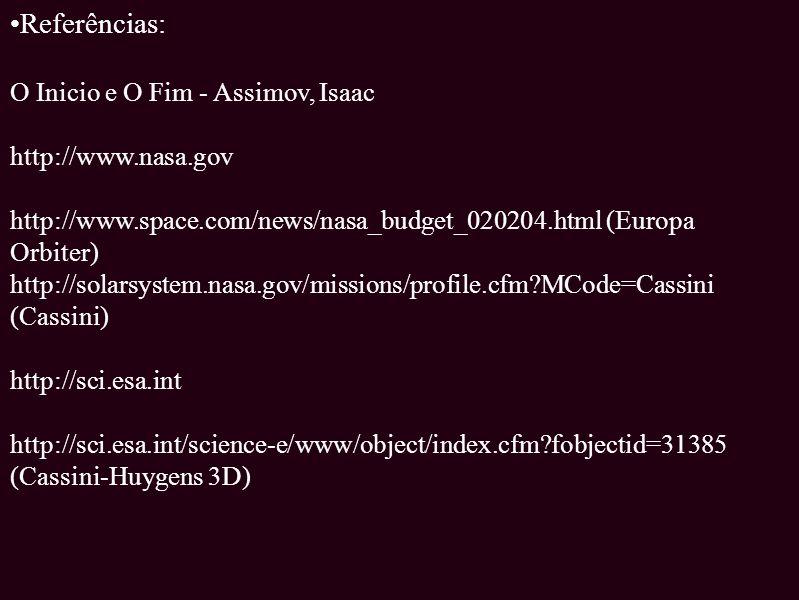 Referências: O Inicio e O Fim - Assimov, Isaac http://www. nasa