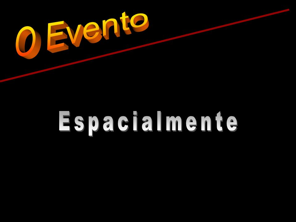 O Evento Espacialmente