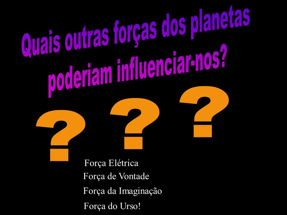 Quais outras forças dos planetas poderiam influenciar-nos