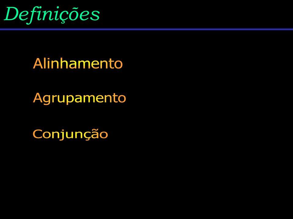 Definições Alinhamento Agrupamento Conjunção