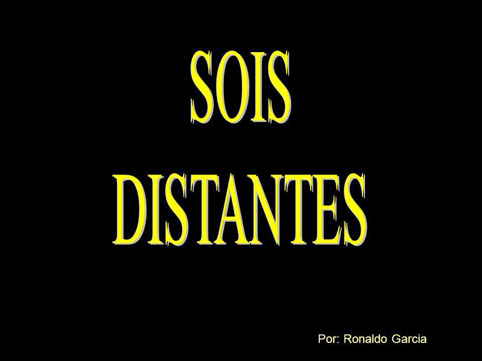 SOIS DISTANTES Por: Ronaldo Garcia