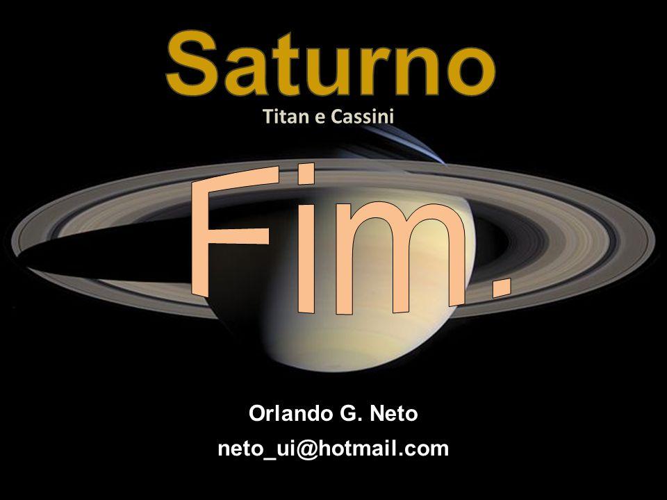 Saturno Titan e Cassini Fim. Orlando G. Neto neto_ui@hotmail.com