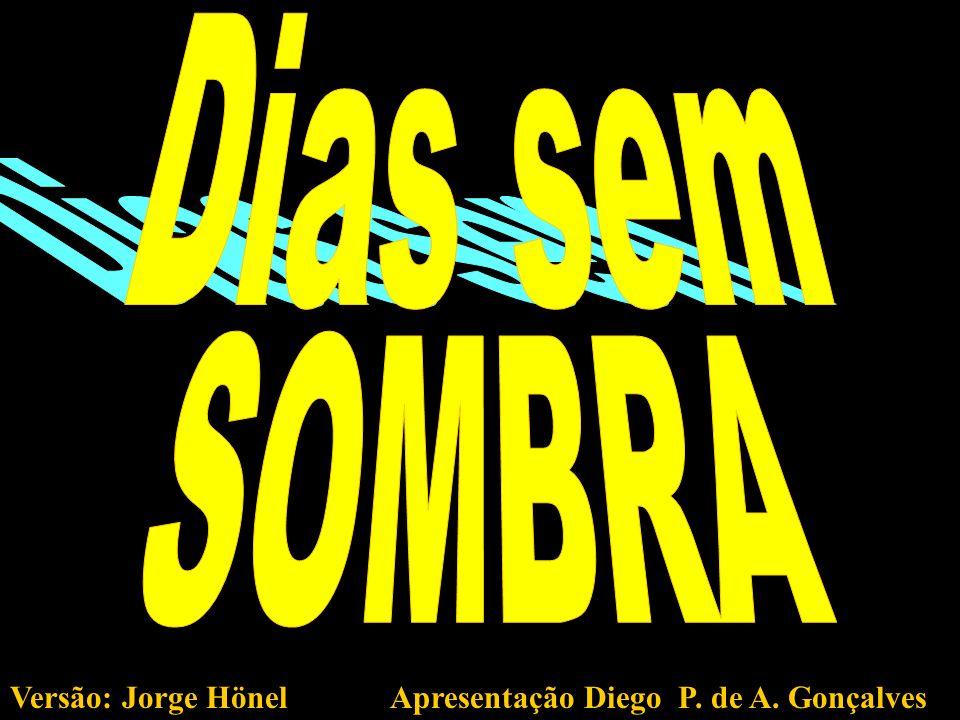 Dias sem SOMBRA Versão: Jorge Hönel Apresentação Diego P. de A. Gonçalves