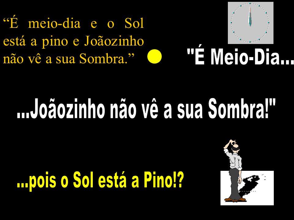 ...Joãozinho não vê a sua Sombra!