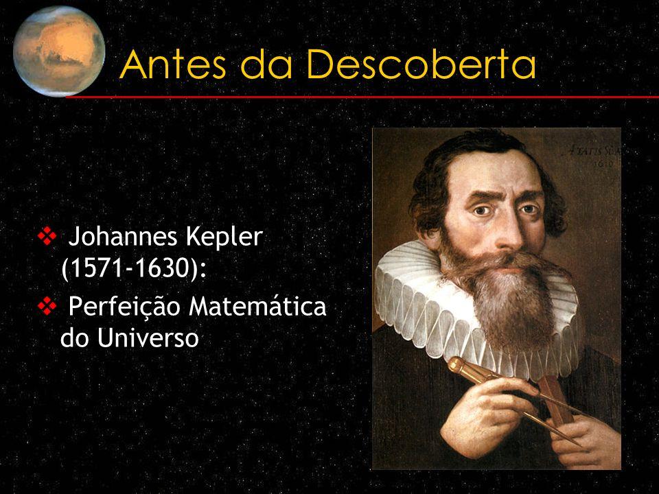 Antes da Descoberta Johannes Kepler (1571-1630):