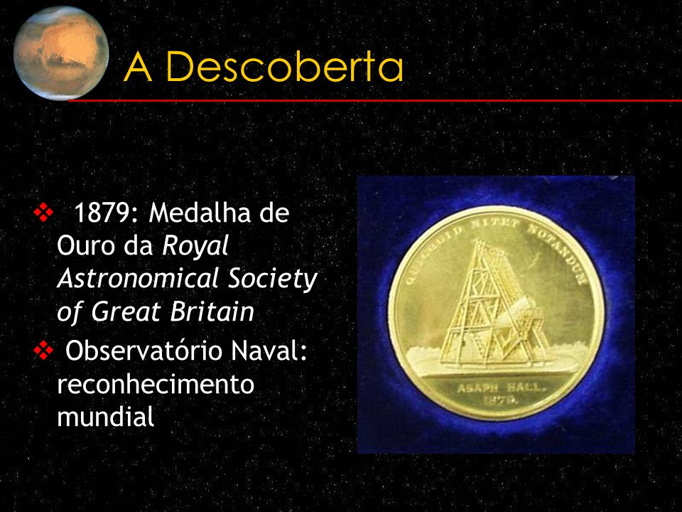 A Descoberta 1879: Medalha de Ouro da Royal Astronomical Society of Great Britain.