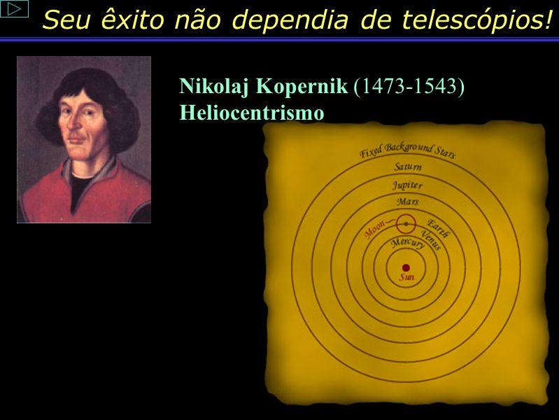 Seu êxito não dependia de telescópios!