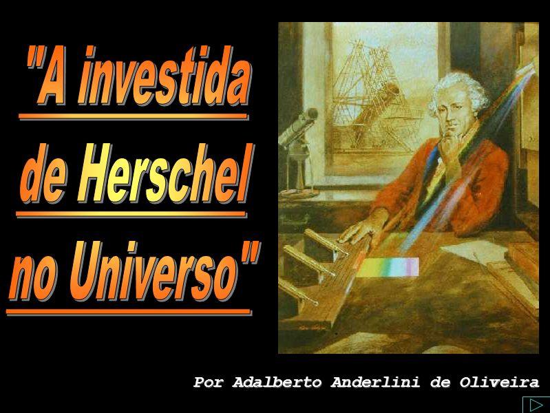 Tema: A investida de Herschel no Universo