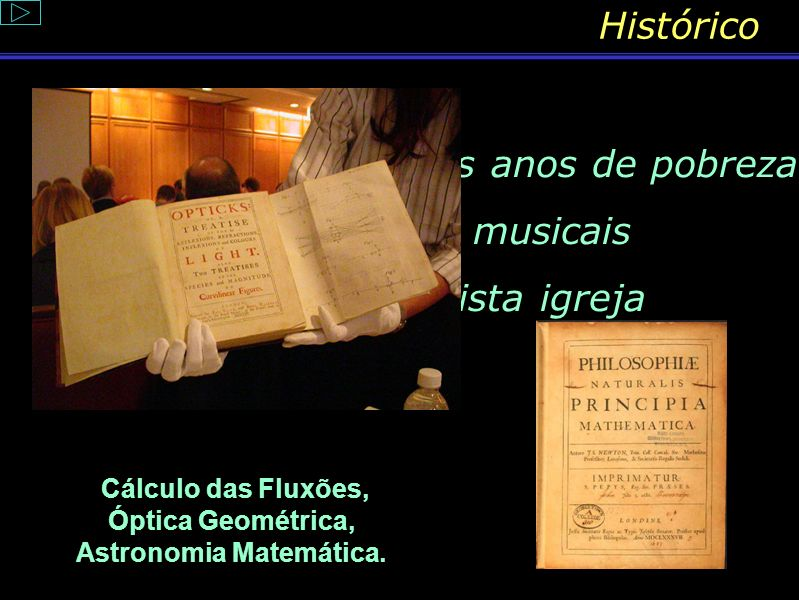 Cálculo das Fluxões, Óptica Geométrica, Astronomia Matemática.