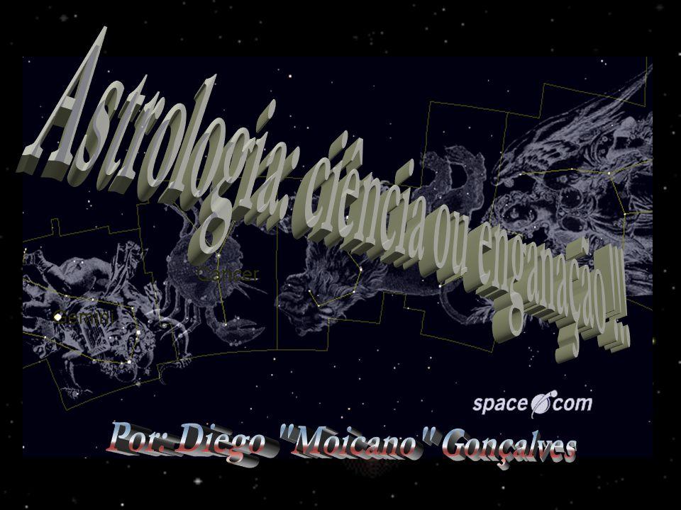 Astrologia: ciência ou enganação !!! Por: Diego Moicano Gonçalves
