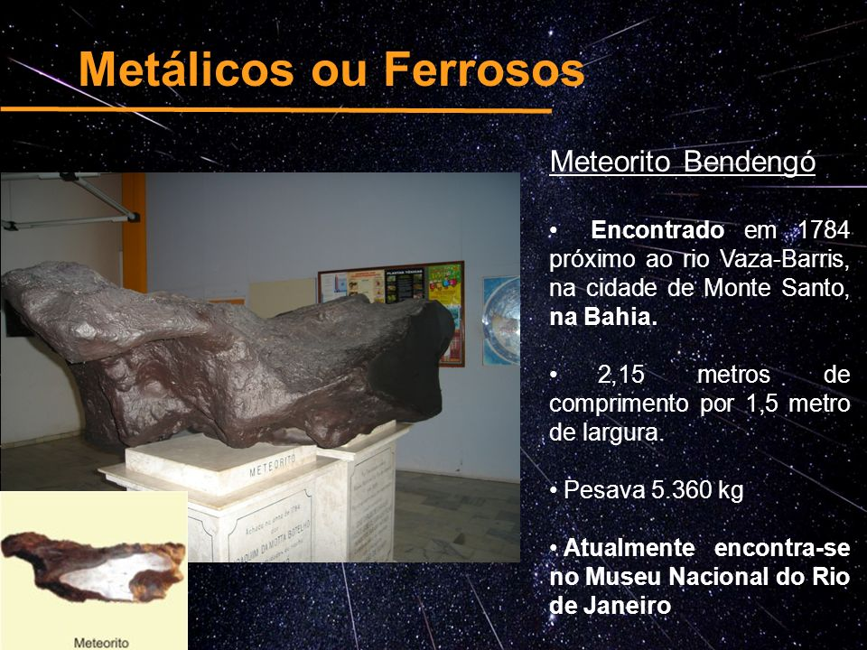 Metálicos ou Ferrosos Meteorito Bendengó