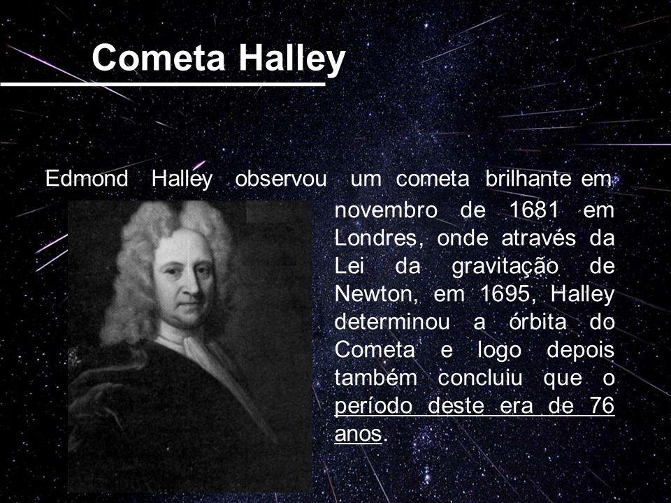 Cometa Halley Edmond Halley observou um cometa brilhante em