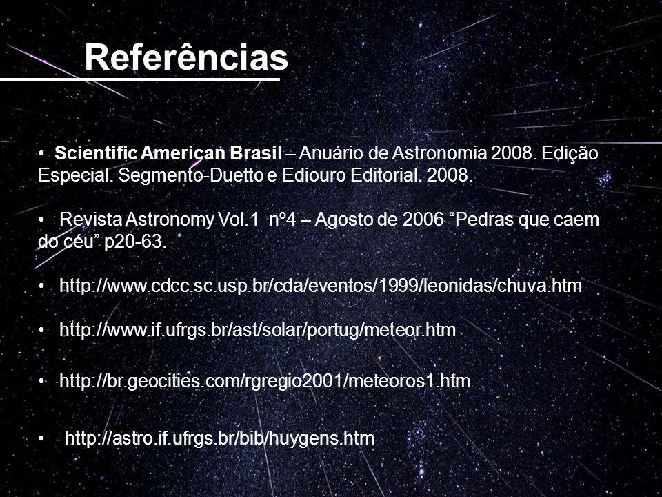 Referências Scientific American Brasil – Anuário de Astronomia 2008. Edição Especial. Segmento-Duetto e Ediouro Editorial. 2008.