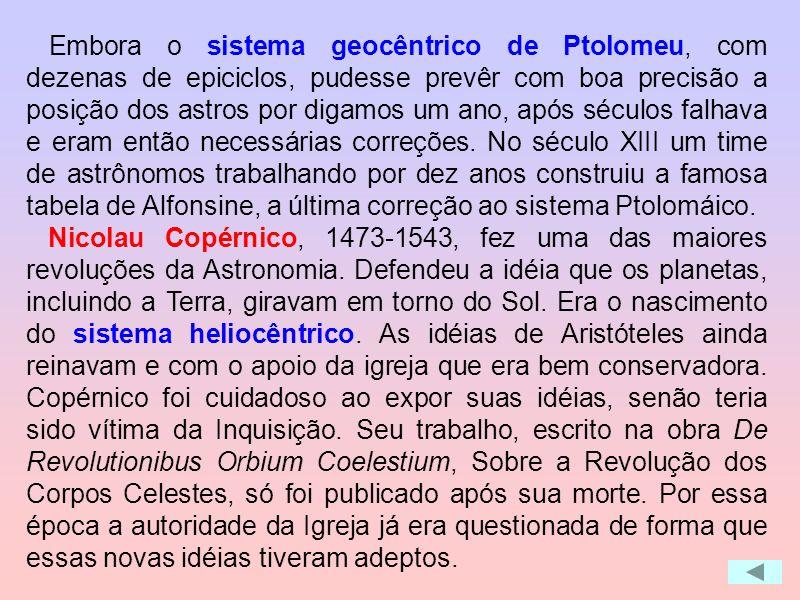 Embora o sistema geocêntrico de Ptolomeu, com dezenas de epiciclos, pudesse prevêr com boa precisão a posição dos astros por digamos um ano, após séculos falhava e eram então necessárias correções. No século XIII um time de astrônomos trabalhando por dez anos construiu a famosa tabela de Alfonsine, a última correção ao sistema Ptolomáico.