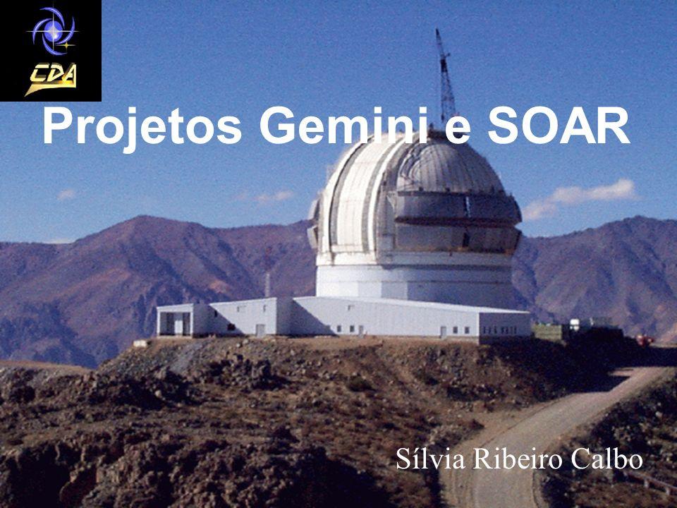 Projetos Gemini e SOAR Sílvia Ribeiro Calbo