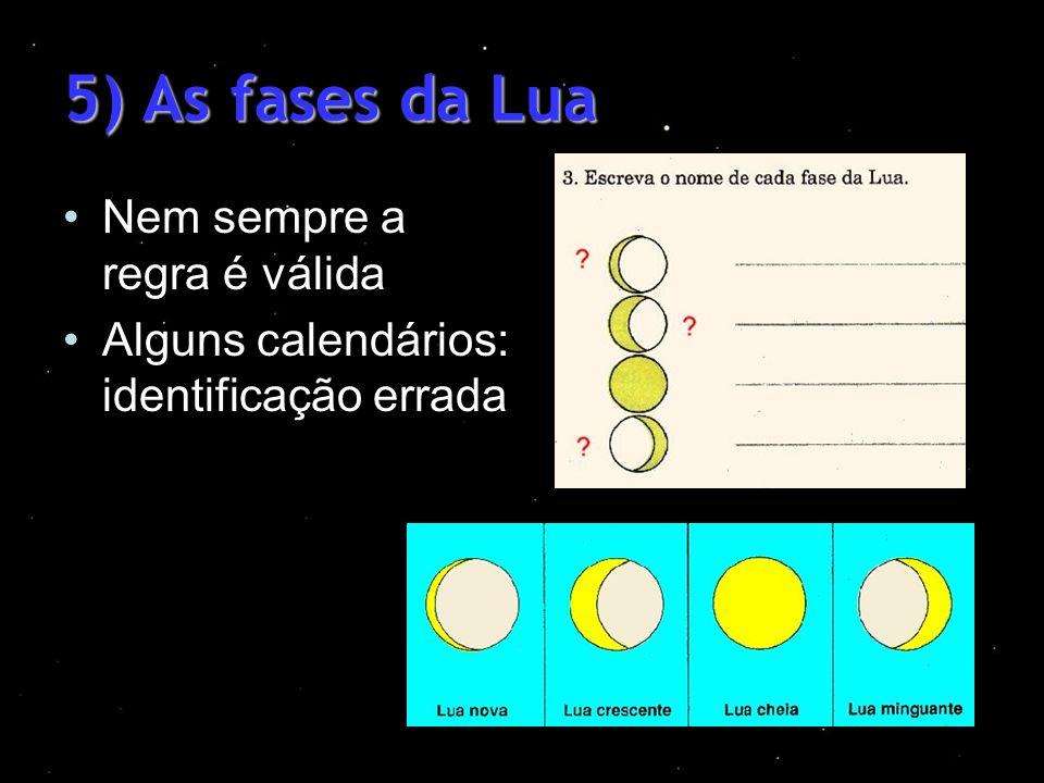 5) As fases da Lua Nem sempre a regra é válida