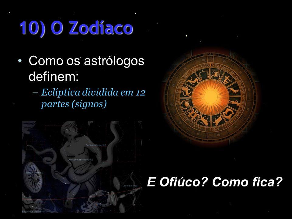 10) O Zodíaco Como os astrólogos definem: E Ofiúco Como fica