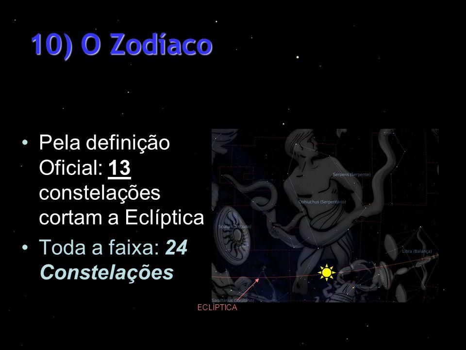 10) O ZodíacoPela definição Oficial: 13 constelações cortam a Eclíptica. Toda a faixa: 24 Constelações.