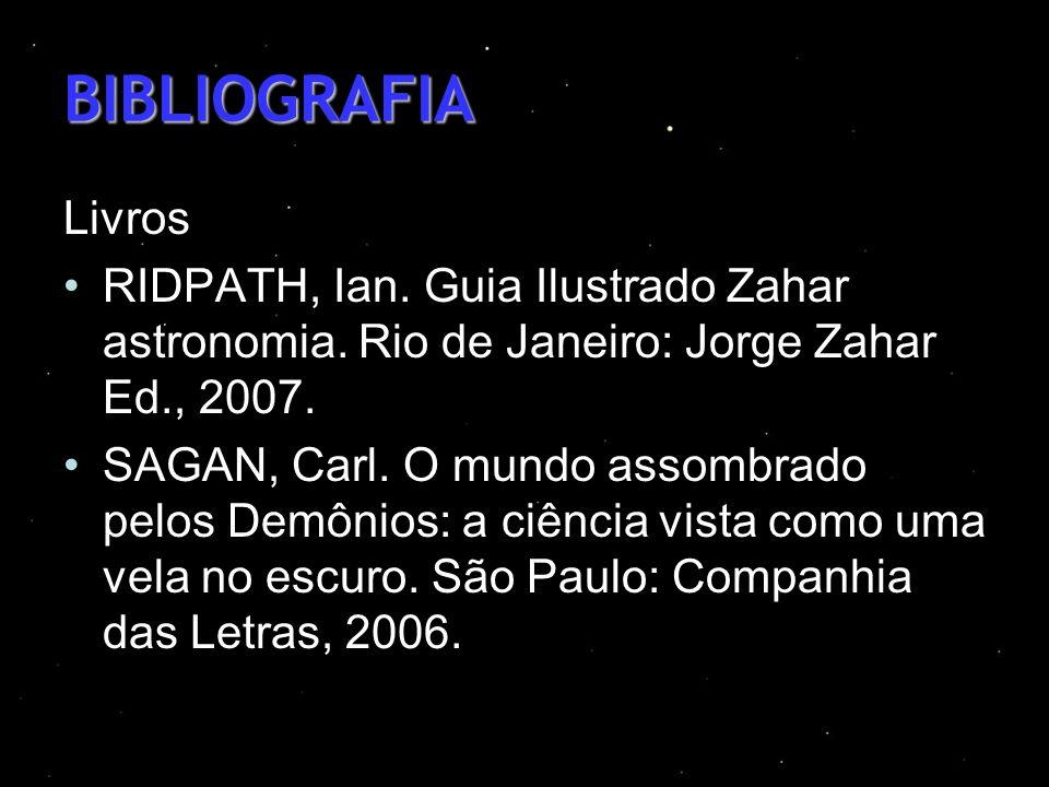 BIBLIOGRAFIA Livros. RIDPATH, Ian. Guia Ilustrado Zahar astronomia. Rio de Janeiro: Jorge Zahar Ed., 2007.