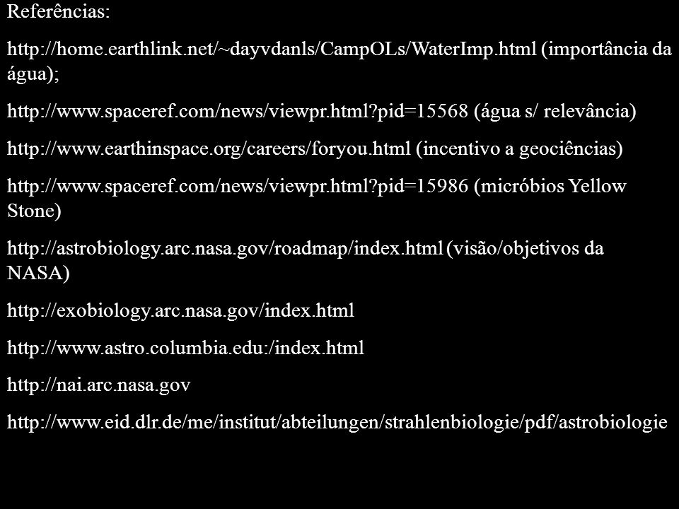 Referências: http://home.earthlink.net/~dayvdanls/CampOLs/WaterImp.html (importância da água);