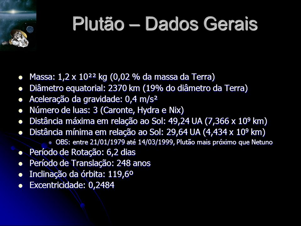 Plutão – Dados Gerais Massa: 1,2 x 10²² kg (0,02 % da massa da Terra)