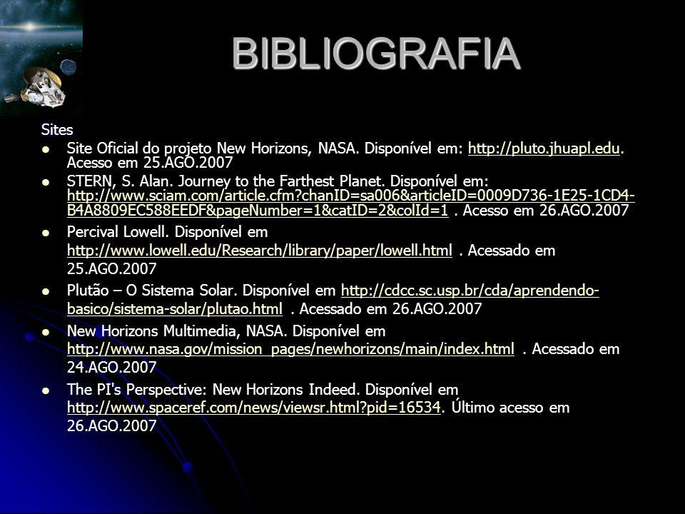BIBLIOGRAFIA Sites. Site Oficial do projeto New Horizons, NASA. Disponível em: http://pluto.jhuapl.edu. Acesso em 25.AGO.2007.