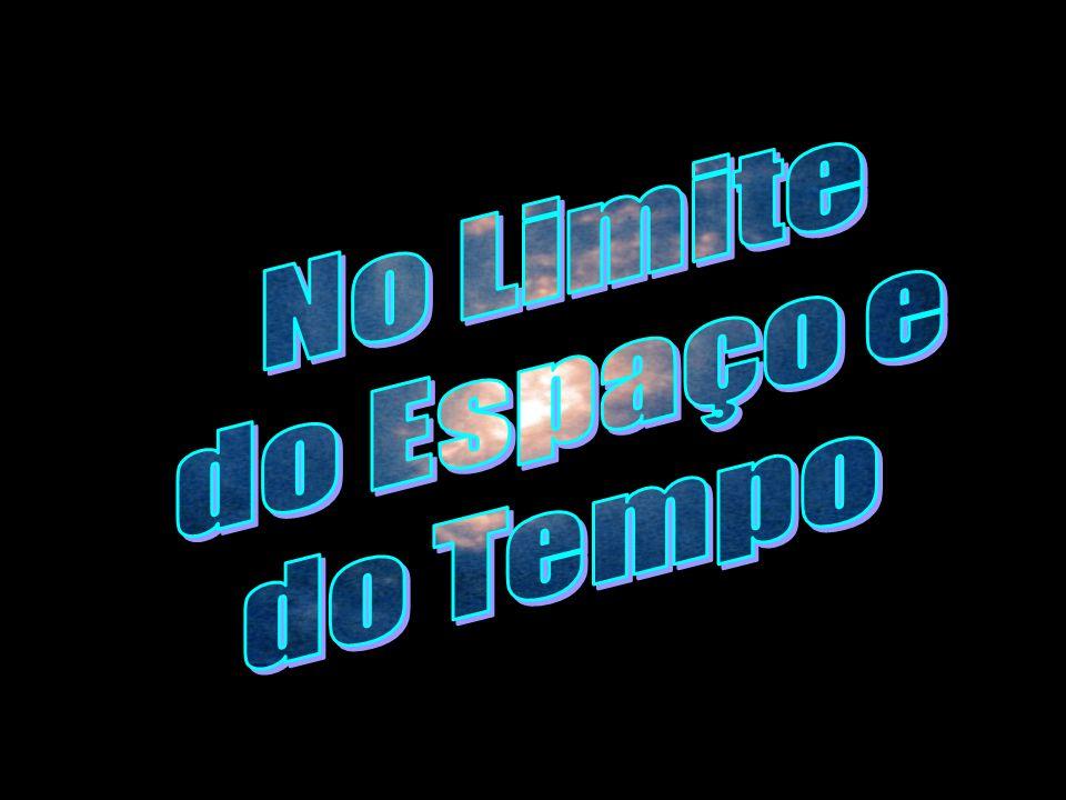 No Limite do Espaço e do Tempo